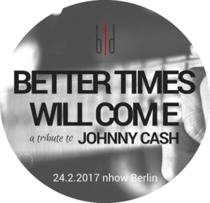 BETTER TIMES WILL COME – The Johnny Cash Tribute Concert