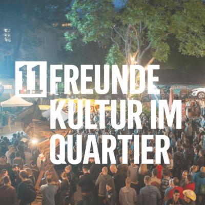 11 Freunde, Kultur, Quartier, Fußball, Turnier, Public Viewing, Konzerte, Kicker